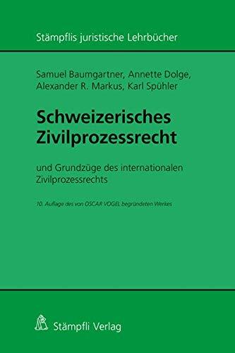 Schweizerisches Zivilprozessrecht: mit Grundzügen des internationalen Zivilprozessrechts - 10. Auflage des von OSCAR VOGEL begründeten Werkes (Stämpflis juristische Lehrbücher)