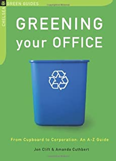 Greening Your Office: From Cupboard to Corporation, An A-Z Guide (Chelsea Green Guides)