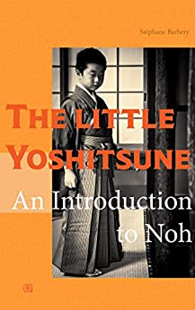 [Stéphane Barbery, Jun Tsutsumi]のThe little Yoshitsune: An introduction to noh (English Edition)