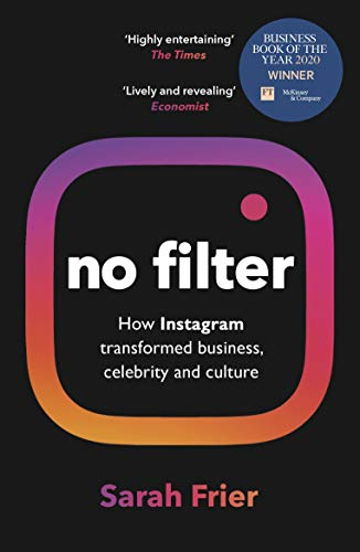 No Filter: The Inside Story of Instagram – Winner of the FT Business Book of the Year Award