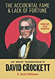 The Accidental Fame and Lack of Fortune of West Tennessee s David Crockett
