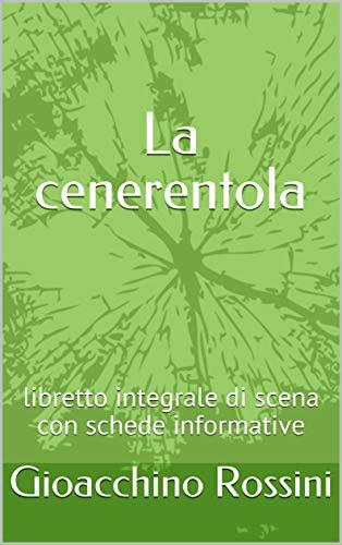 La cenerentola: libretto integrale di scena con schede informative (Italian Edition)