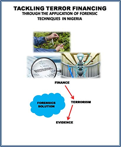 TACKLING TERROR FINANCING THROUGH THE APPLICATION OF FORENSIC TECHNIQUES IN NIGERIA (English Edition)