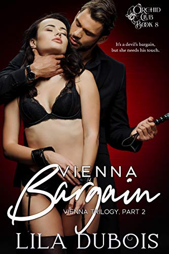 Vienna Bargain: Billionaire Dom Romance: Vienna Trilogy #2 (Orchid Club Book 8) (English Edition)