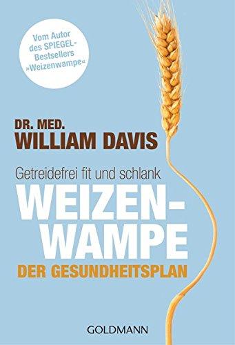 Weizenwampe - Der Gesundheitsplan: Getreidefrei fit und schlank - Vom Autor des SPIEGEL-Bestsellers