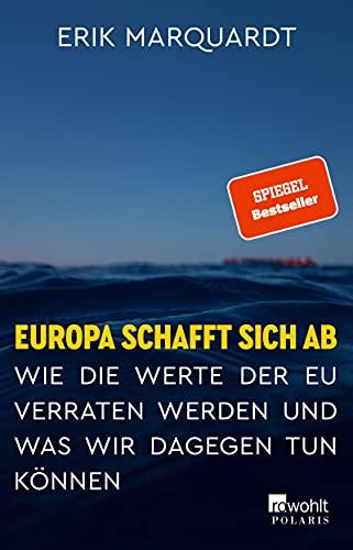 Europa schafft sich ab: Wie die Werte der EU verraten werden und was wir dagegen tun können