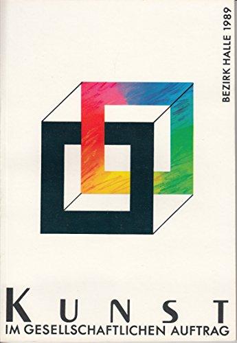 Kunst im gesellschaftlichen Auftrag - Bezirk Halle 1989 - Ausstellung anläßlich des 40. Jahrestages der DDR.