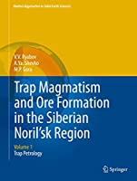 Trap Magmatism and Ore Formation in the Siberian Noril'sk Region: Volume 1. Trap Petrology (Modern Approaches in Solid Earth Sciences (3))