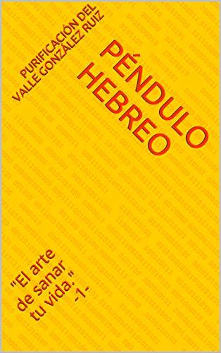 """Péndulo Hebreo: """"El arte de sanar tu vida."""" -1- (4656KB)"""