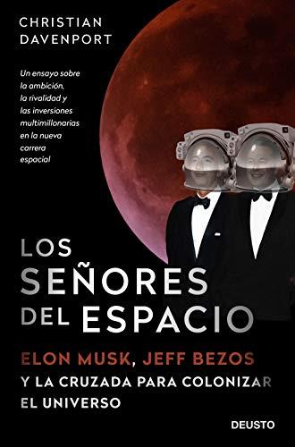 Los señores del espacio: Elon Musk, Jeff Bezos y la cruzada para colonizar el universo
