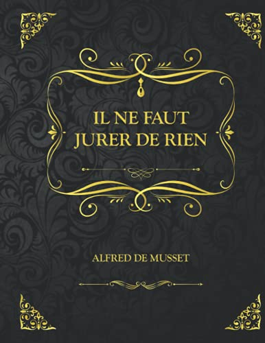 Il ne faut jurer de rien: Edition Collector - Alfred de Musset
