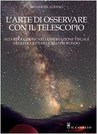 L'arte di osservare con il telescopio. Ediz. illustrata