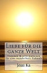 Buchcover: Liebe für die ganze Welt - Visionen und Affirmationen für eine wunderbare Zukunft