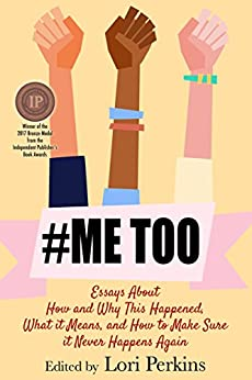 #MeToo: Essays About How and Why This Happened, What It Means and How to Make Sure It Never Happens Again by [Lori Perkins, Louisa Bacio, Paul Sammon, Mary  Billiter, Katherine Ramsland, Jesse Berdinka, Alesandra Biaggi, Cathy Brown, Trinity Blacio, Raechal Shewfelt]