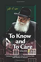 To Know and To Care: Anthology of Chassidic Stories about the Lubavitcher Rebbe Rabbi Menachem M. Schneerson (Volume 2)