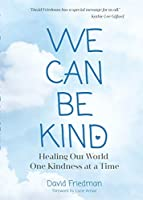 We Can Be Kind: Healing Our World One Kindness at a Time (Second Edition)