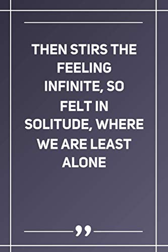 Then Stirs The Feeling Infinite, So Felt In Solitude, Where We Are Least Alone: Blank Lined Notebook | Soft Glossy Cover