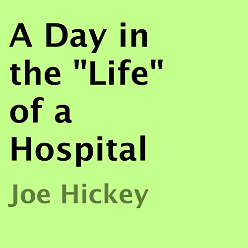 "A Day in the ""Life"" of a Hospital audiobook cover art"