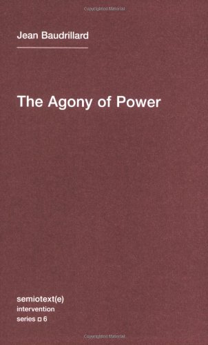 The Agony of Power (Volume 6) (Semiotext(e) / Intervention Series (6))