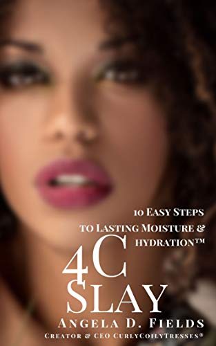 4C Slay 10 Easy Steps To Lasting Moisture And Hydration: From Angela Fields, the Creator and CEO of CurlyCoilyTresses (English Edition)