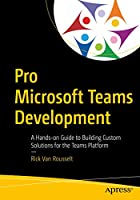 Pro Microsoft Teams Development: A Hands-on Guide to Building Custom Solutions for the Teams Platform Front Cover