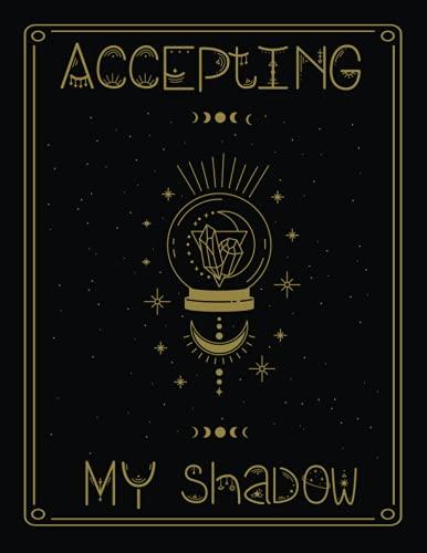 Accepting My Shadow: Self-Discovery Shadow Work Journal & Workbook , Practice Shadow Work For Beginn