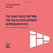 The SaaS Sales Method for Sales Development Representatives:: How to Prospect for Customers (Sales Blueprints)