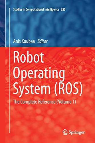 Robot Operating System (ROS): The Complete Reference (Volume 1) (Studies in Computational Intelligence (625), Band 625)