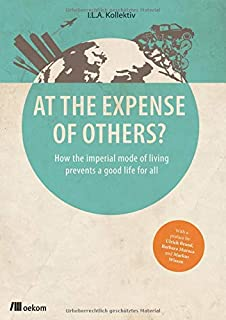 At the Expense of Others?: How the imperial mode of living prevents a good life for all