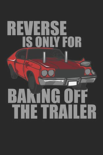 Reverse Is Only For Baking Off The Trailer: 120 pages of lined notebook for demolition derby lover racing car driver notebook and motorsport training journal for men and women
