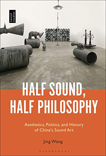 Compare Textbook Prices for Half Sound, Half Philosophy: Aesthetics, Politics, and History of China's Sound Art  ISBN 9781501333484 by Wang, Jing