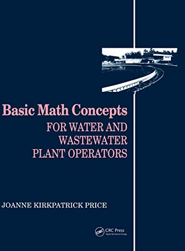 Basic Math Concepts: For Water and Wastewater Plant Operators (Mathematics for Water and Wastewater Treatment Plant Oper