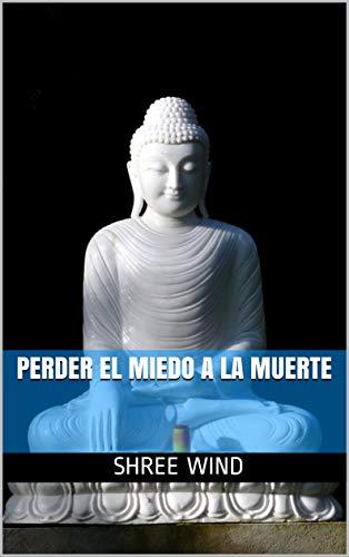 Perder El Miedo A La Muerte Proyecto Buda Nº 2 Spanish Edition Ebook Wind Shree Kindle Store