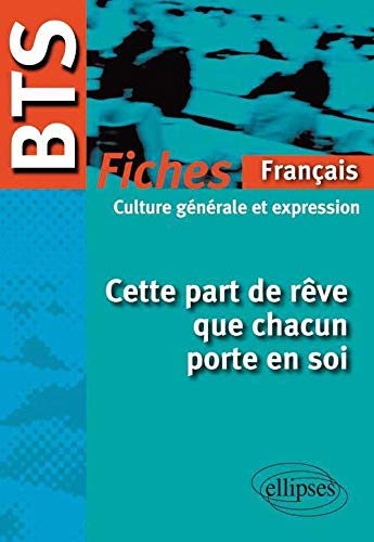 Cette Part de Rêve que Chacun Porte en Soi BTS Français Fiches 2013-2014 Français Culture Générale
