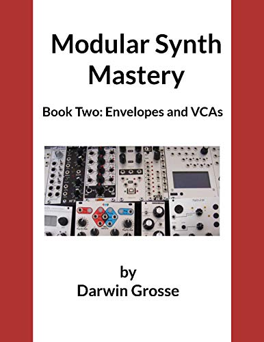 Modular Synthesizer Mastery - Volume 2: Book Two: Envelopes and VCAs (English Edition)