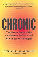 Chronic: The Hidden Cause of the Autoimmune Pandemic--and How to Get Healthy Again