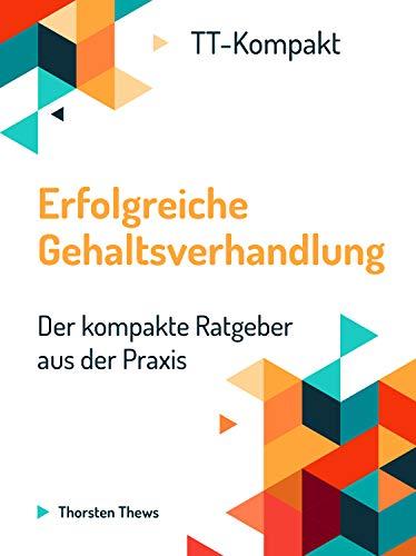 Erfolgreiche Gehaltsverhandlung: Der kompakte Ratgeber aus der Praxis...
