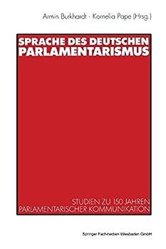 Sprache des deutschen Parlamentarismus : Studien zu 150 Jahren parlamentarischer Kommunikation