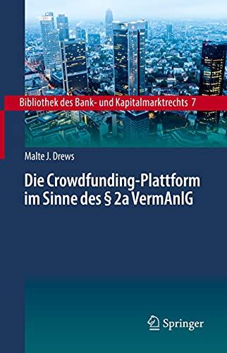 Die Crowdfunding-Plattform im Sinne des § 2a VermAnlG: Aufsichtsrechtliche Regulierung – Zivilrechtliche Einordnung – Anlegerschutz (Bibliothek des Bank- und Kapitalmarktrechts 7)