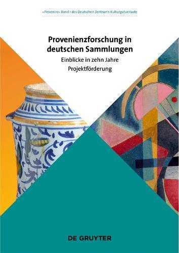 Provenienzforschung in deutschen Sammlungen: Einblicke in zehn Jahre Projektförderung (Provenire, Band 1)