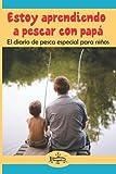 Estoy aprendiendo a pescar con papá: El diario de pesca especial para niños