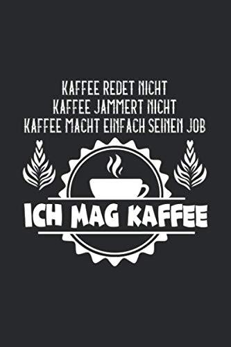 Kaffee Redet Nicht Kaffee Jammert Nicht Kaffe Mach Einfach Seinen Job Ich Mag Kaffee: Notizbuch Planer Tagebuch Schreibheft Notizblock - Geschenk für ... 6