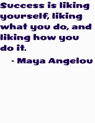 Success is liking yourself, liking what you do, and liking how you do it by American Author and Poet Maya Angelou Inspiring and Motivating Character Quote Positive Outlook Right Attitude Saying Art Lettering Decal - Peel & Stick Sticker - Vinyl Wall Home Decor 12X12