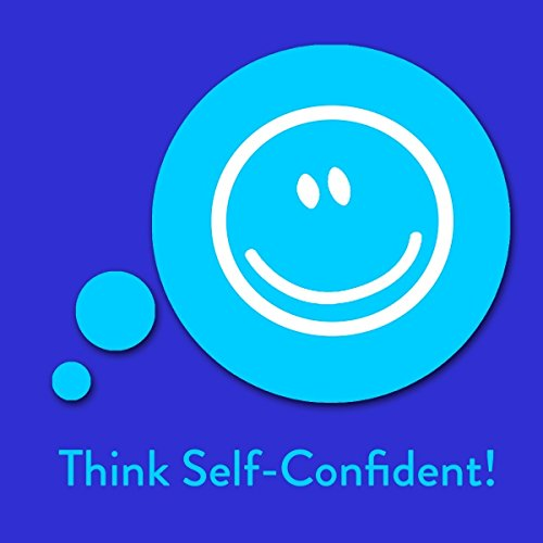 Think Self-Confident! Affirmations for Self-Esteem audiobook cover art