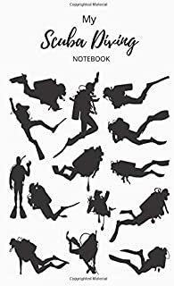 My Scuba Diving Notebook: Diving Log For Passionate Scuba Divers - All Your Diving Day Experiences Log, Track Your Diving ...