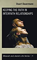 Keeping the Faith in Interfaith Relationships (Messiah and Jewish Life)