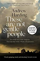 These Are Not Gentle People: A tense and pacy true-crime thriller