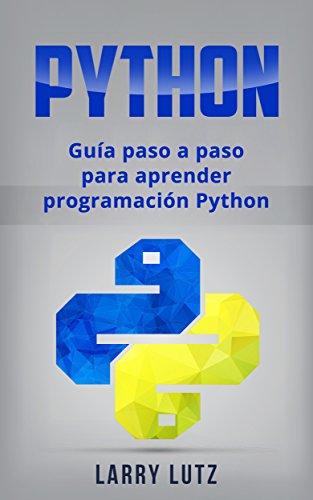 Python: Guía paso a paso para aprender programación Python...