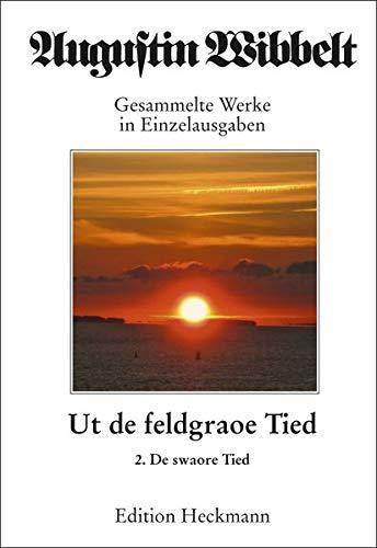 Augustin Wibbelt - Gesammelte Werke in Einzelausgaben / Ut de feldgraoe Tied: En Vertellsel ut'n Mönsterlanne. De twede Deel: De swaore Tied