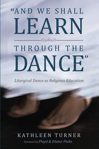 Compare Textbook Prices for And We Shall Learn through the Dance: Liturgical Dance as Religious Education  ISBN 9781532619496 by Turner, Kathleen S.,Flake, Floyd,Flake, Elaine